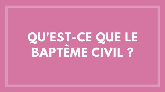 Qu'est-ce que le baptême civil ?