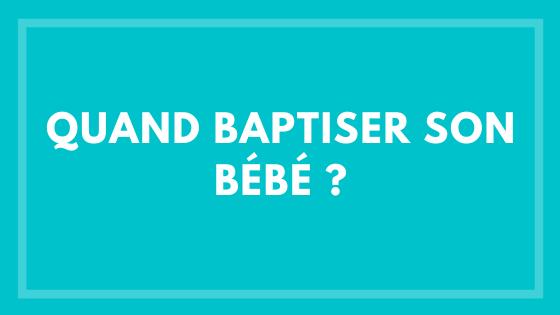 Quand Baptiser son bébé ?