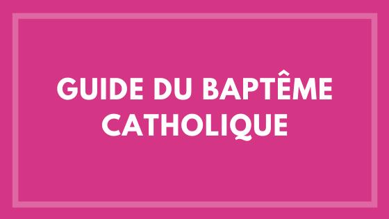 Le Guide du Baptême Catholique