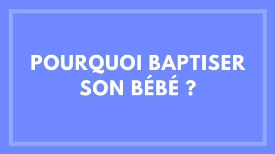 Pourquoi baptiser son bébé ?